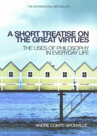 9780434009688: A Short Treatise on the Great Virtues: The Uses of Philosophy in Everyday Life
