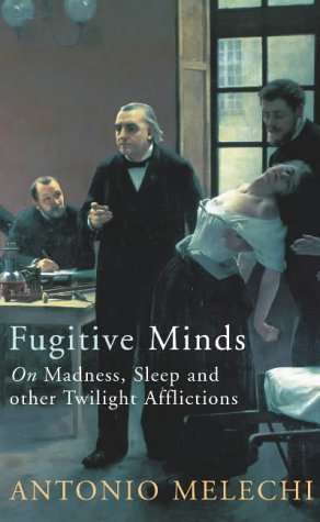 9780434010073: Fugitive Minds: On Madness, Sleep and Other Twilight Afflictions