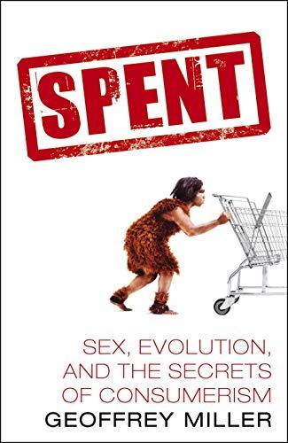 9780434010134: Spent: Sex, Evolution and the Secrets of Consumerism