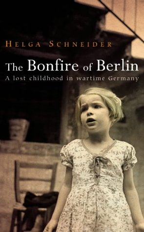 9780434010509: The Bonfire of Berlin: A Lost Childhood in Wartime Germany