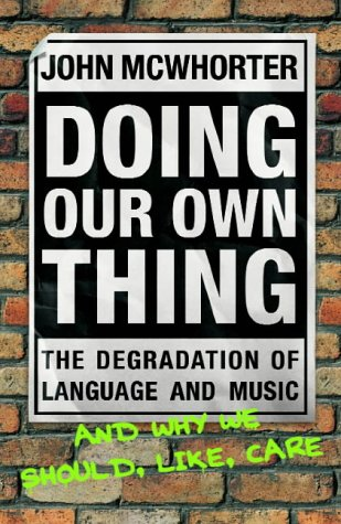 9780434010585: Doing Our Own Thing: The Degradation of Language and Music and Why We Should, Like, Care
