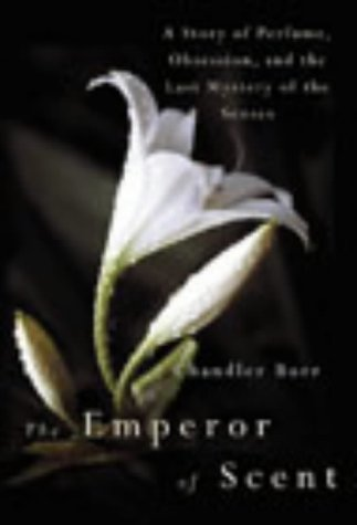 9780434011568: 'The Emperor of Scent: A Story of Perfume, Obsession and the Last Mystery of the Senses'