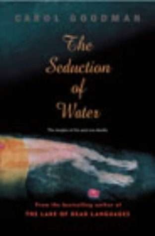 The Seduction of Water ***SIGNED***: Carol Goodman