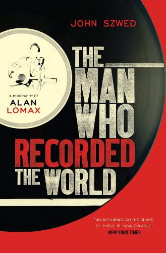 9780434012329: The Man Who Recorded the World: A Biography of Alan Lomax