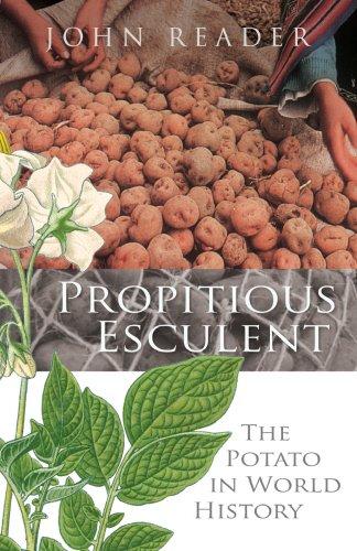 Propitious Esculent: The Potato in World History: Reader, John