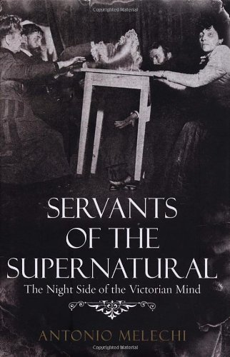 9780434013340: Servants of the Supernatural: The Night Side of the Victorian Mind