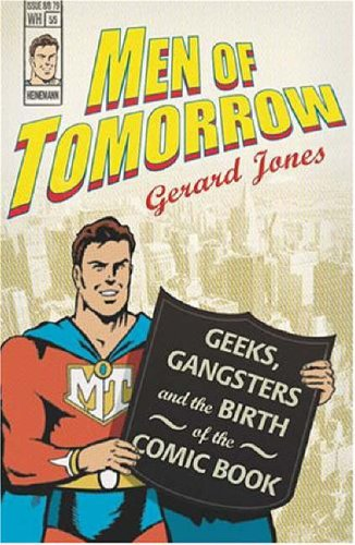 9780434014026: Men Of Tomorrow: Geeks, Gangsters and the Birth of the Comic Book