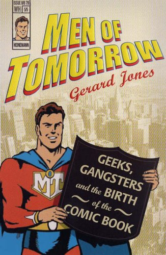 9780434014026: Men of Tomorrow : Geeks, Gangsters, and the Birth of the Comic Book