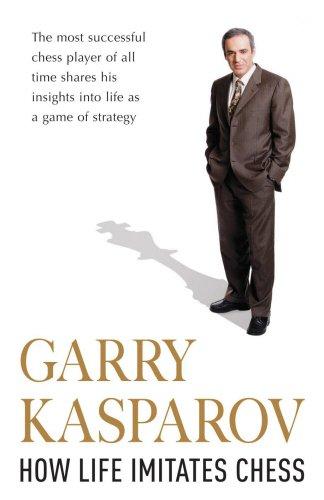 How Life Imitates Chess: GARRY KASPAROV