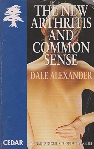 The New Arthritis and Common Sense (Cedar books) (0434018198) by Alexander, Dale