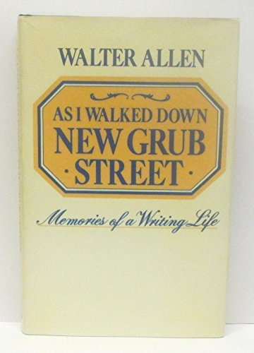 AS I WALKED DOWN NEW GRUB STREET. Memoirs of a Writing Life