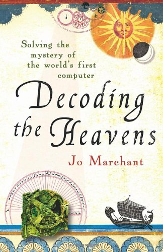 9780434018352: Decoding the Heavens: Solving the Mystery of the World's First Computer. by Jo Marchant