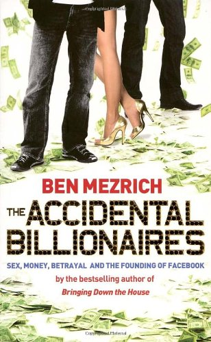 9780434019557: The Accidental Billionaires: Sex, Money, Betrayal and the Founding of Facebook