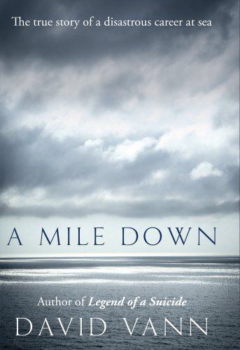 9780434021956: A Mile Down: The True Story of a Disastrous Career at Sea