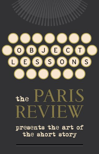 9780434022250: Object Lessons: The Paris Review Presents the Art of the Short Story