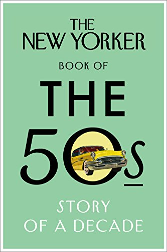 The New Yorker Book of the 50s: Story of a Decade: The New Yorker Magazine