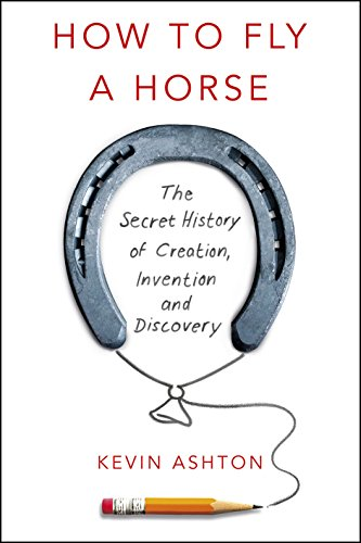 9780434022915: How To Fly A Horse: The Secret History of Creation, Invention, and Discovery