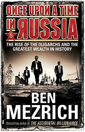 9780434023417: Once Upon a Time in Russia: The Rise of the Oligarchs and the Greatest Wealth in History