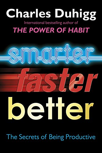 Smarter Faster Better: The Secrets of Being: Duhigg, Charles