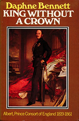 9780434061150: King without a Crown: Albert, Prince Consort of England, 1819-61