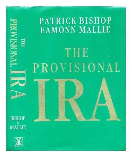 The Provisional IRA: Bishop, Patrick; Mallie, Eamonn
