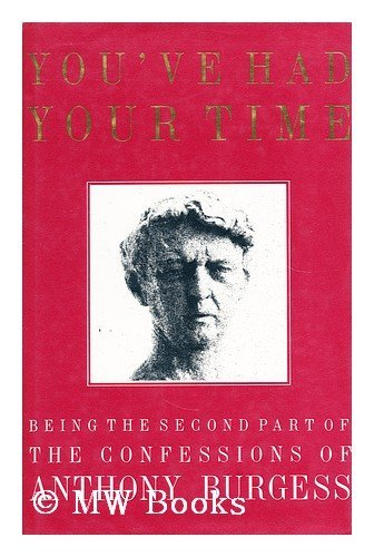 9780434098217: You've Had Your Time: Being the Second Part of the Confessions of Anthony Burgess