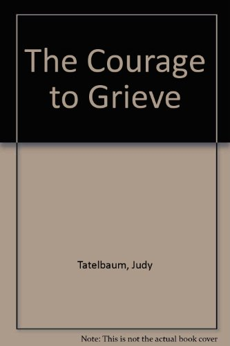 The Courage to Grieve: Judy Tatelbaum