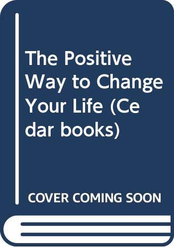 9780434111299: The Positive Way to Change Your Life (Cedar books)
