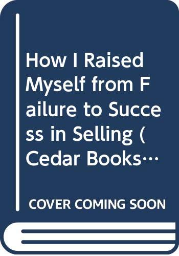 9780434111596: How I Raised Myself from Failure to Success in Selling (Cedar Books)