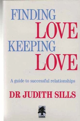 Finding Love, Keeping Love: Guide to Successful Relationships (9780434111640) by Judith Sills