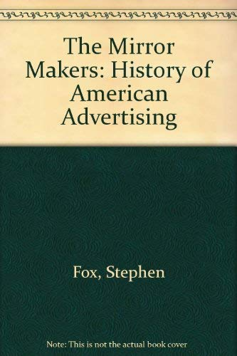 9780434147274: The Mirror Makers: History of American Advertising