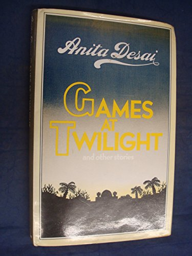 Games at Twilight and Other Stories: Desai, Anita