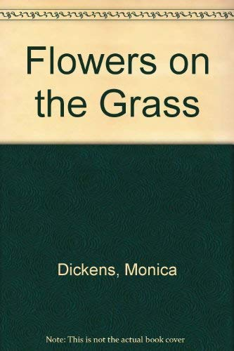 Flowers on the Grass: Dickens, Monica