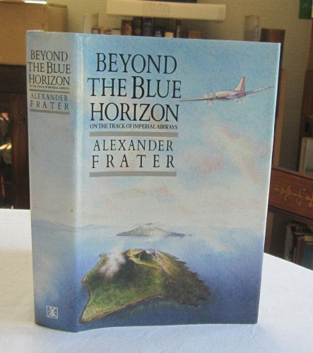 9780434270804: Beyond the Blue Horizon: On the Track of Imperial Airways