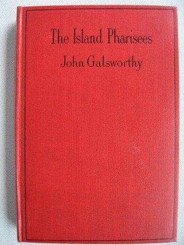 Island Pharisees: Galsworthy, John