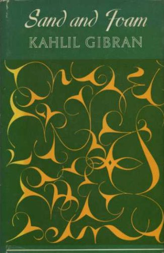Sand and Foam; a Book of Aphorisms: gibran, kahlil
