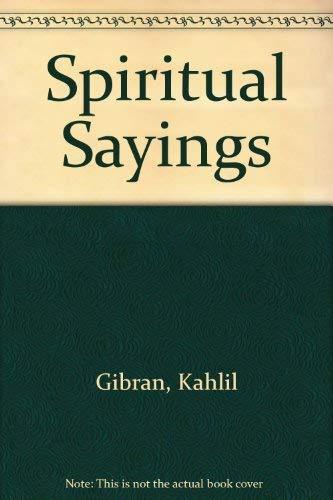 Spiritual Sayings: Gibran, K
