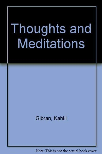 Thoughts and Meditations by Kahlil Gibran Translated from the Arabic by Anthony Ferris: Gibran, ...