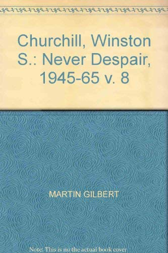 9780434291847: Churchill, Winston S.: Never Despair, 1945-65 v. 8