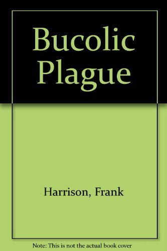 Bucolic Plague.: Frank Harrison.