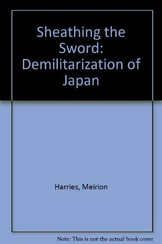 9780434313785: Sheathing the Sword: Demilitarization of Japan