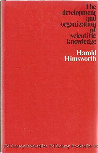 The Development And Organization Of Scientfic Knowledge: Himsworth, Harold