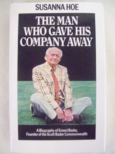 9780434340231: The Man Who Gave His Company Away: A Biography of Ernest Bader, Founder of the Scott Bader Commonwealth