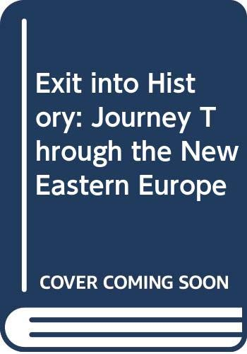 9780434344260: Exit into History: Journey Through the New Eastern Europe
