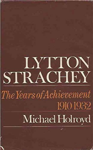 LYTTON STRACHEY A CRITICAL BIOGRAPHY VOLUME II THE YEARS OF ACHIEVEMENT (1910 - 1932)