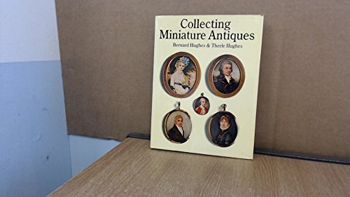 Collecting Miniature Antiques : A Guide for Collectors