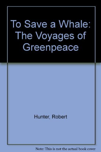 To Save a Whale: The Voyages of Greenpeace (0434356204) by Hunter, Robert