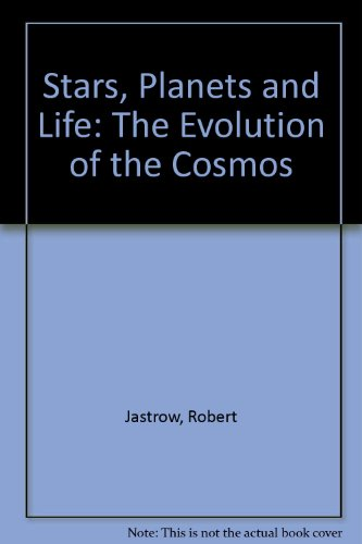 Stars, Planets and Life: The Evolution of the Cosmos (0434371602) by Jastrow, Robert