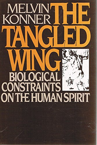 The Tangled Wing. Biological Constraints On The Human Spirit