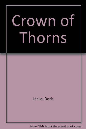 Crown of Thorns - The Life and: Leslie, Doris